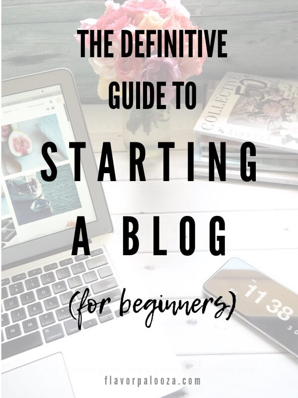 The definitive guide to starting a blog (for beginners), including step-by-step instructions, tips, tools, resources, and more! | flavorpalooza.com